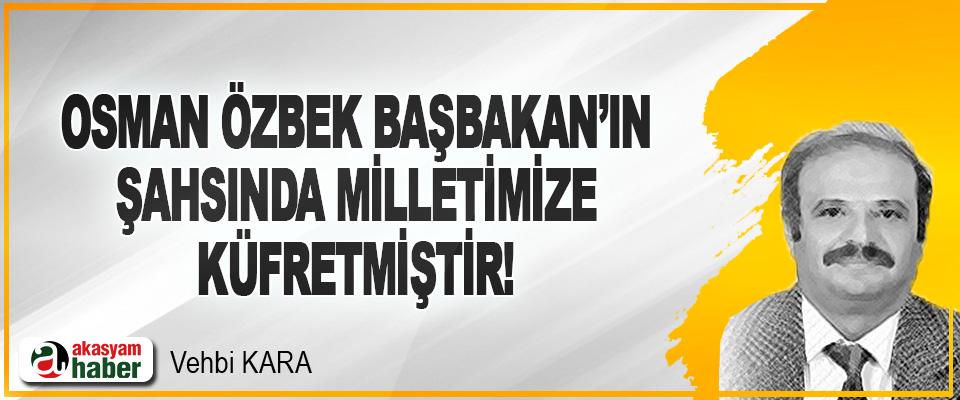 Osman Özbek Başbakan'ın Şahsında Milletimize Küfretmiştir!