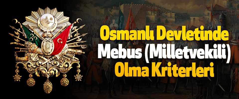 Osmanlı Devletinde Mebus (Milletvekili) Olma Kriterleri