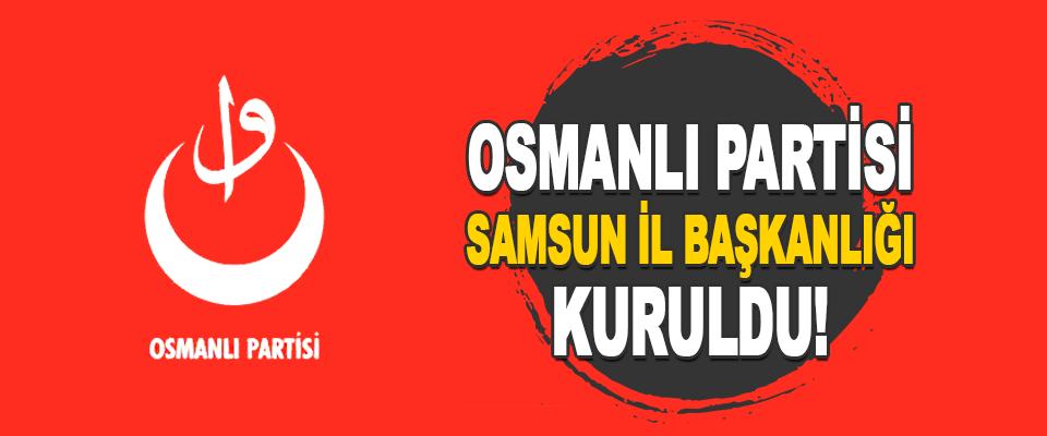 Osmanlı Partisi Samsun İl Başkanlığı Kuruldu!