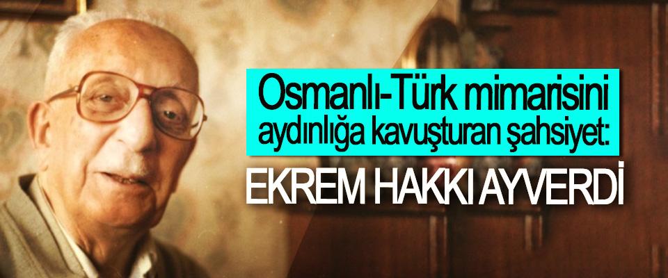 Osmanlı-Türk mimarisini aydınlığa kavuşturan şahsiyet: Ekrem Hakkı Ayverdi