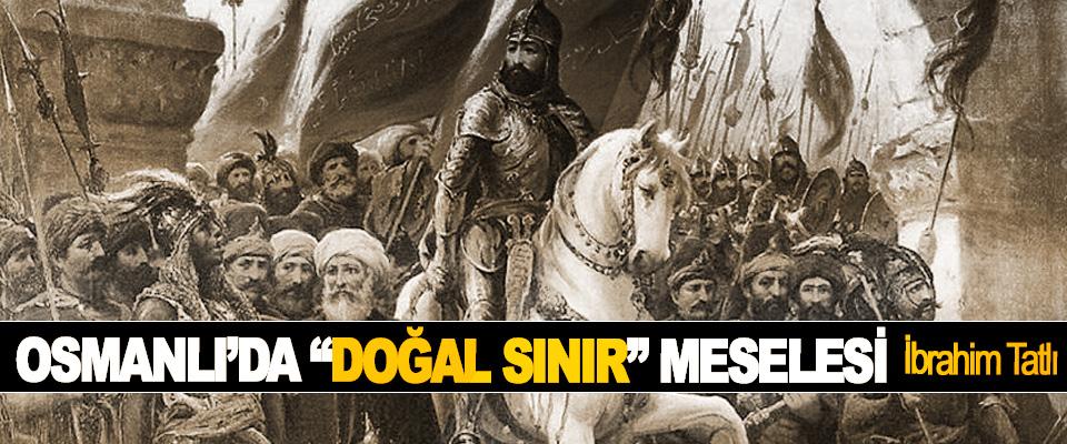 """Osmanlı'da """"Doğal Sınır"""" Meselesi"""