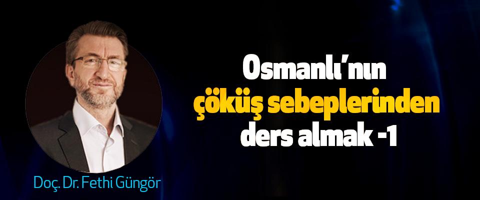 Osmanlı'nın çöküş sebeplerinden ders almak -1