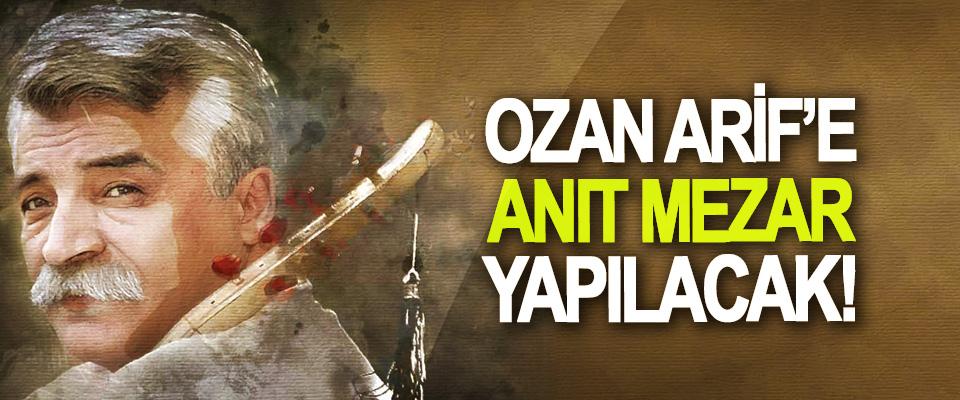 Ozan Arif'e anıt mezar yapılacak!