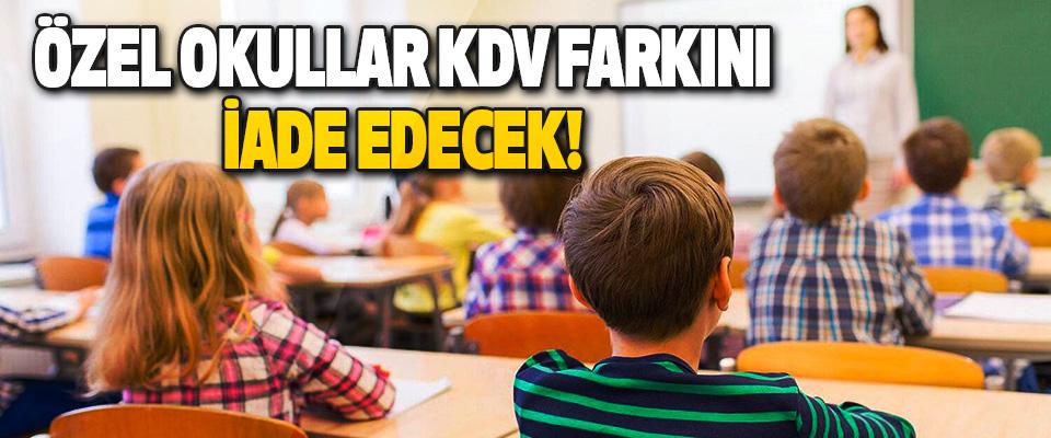 Özel Okullar KDV Farkını İade Edecek!