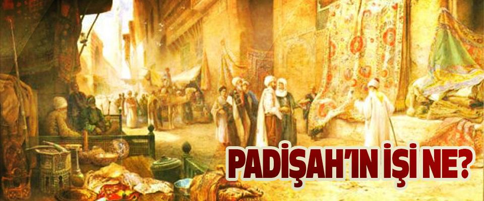Padişah'ın işi ne?