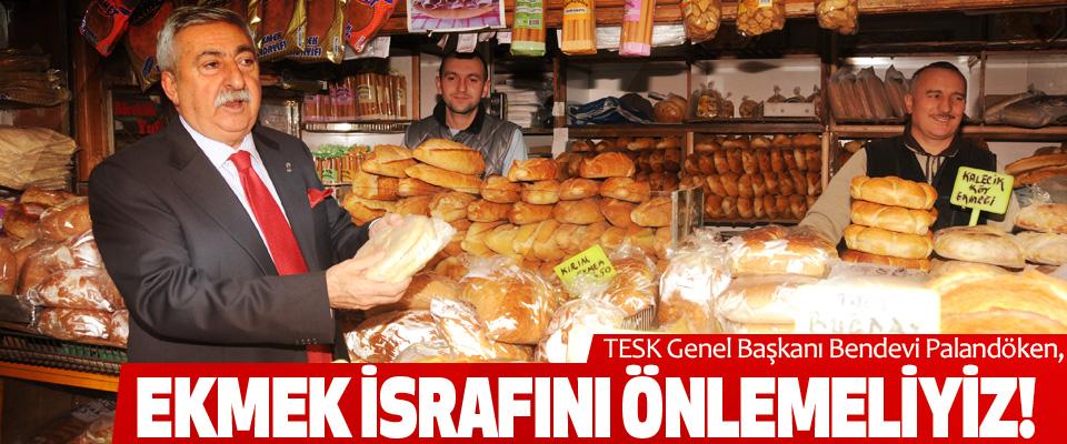 Palandöken, ekmek israfını önlemeliyiz!