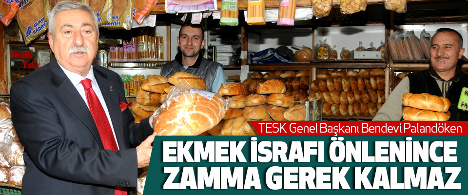 Palandöken, Ekmek Israfı Önlenince Zamma Gerek Kalmaz