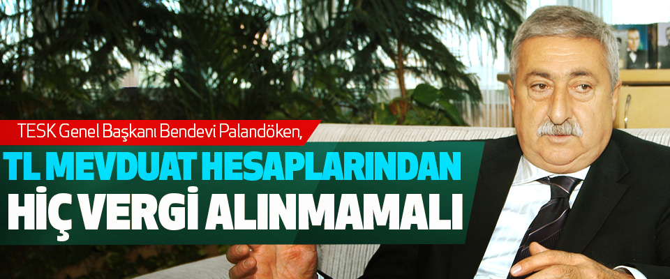 Palandöken, TL Mevduat Hesaplarından Hiç Vergi Alınmamalı
