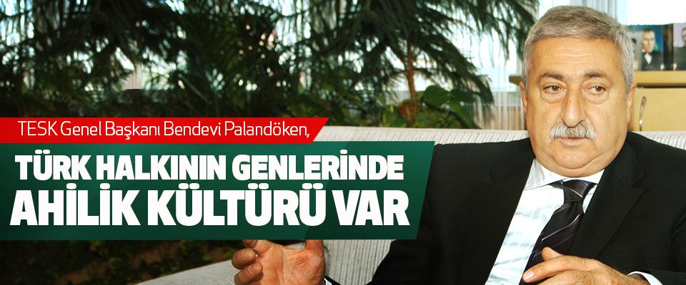 Palandöken, Türk Halkının Genlerinde Ahilik Kültürü Var