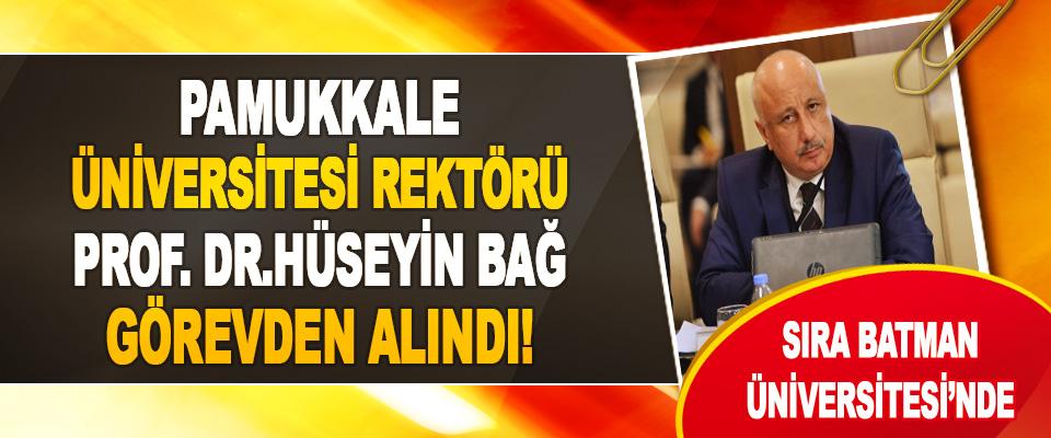 Pamukkale Üniversitesi Rektörü Prof. Dr. Hüseyin Bağ Görevden Alındı!
