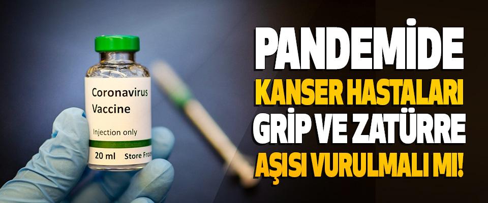 Pandemide Kanser Hastaları Grip ve Zatürre Aşısı Vurulmalı mı!