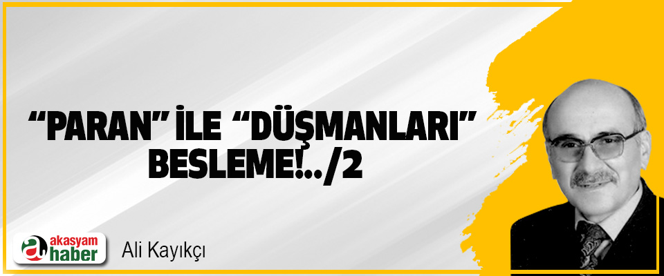 """Paran"" ile ""düşmanları"" besleme!../2"