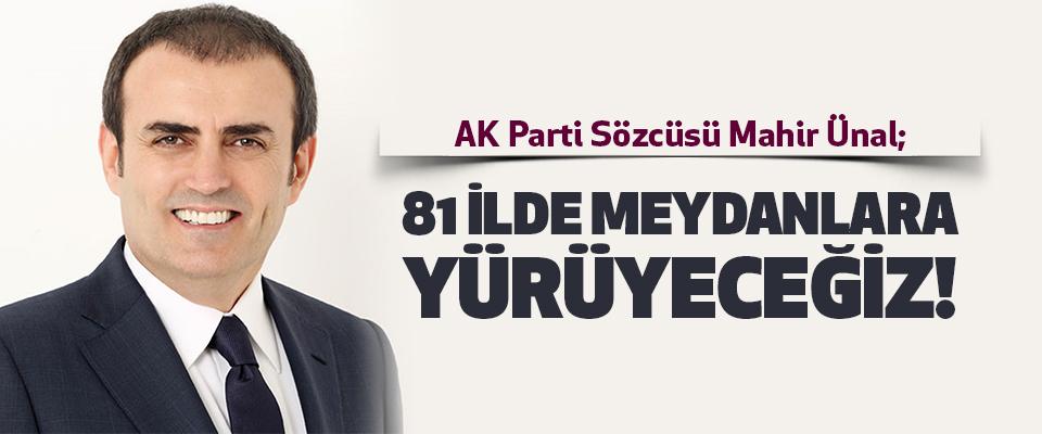 Parti Sözcüsü Mahir Ünal;81 ilde meydanlara yürüyeceğiz!