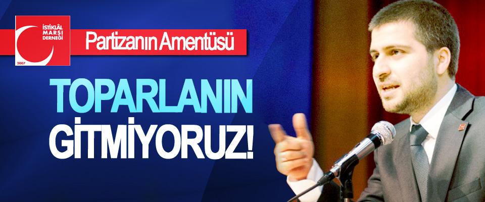 Partizanın Amentüsü; Toparlanın, gitmiyoruz!