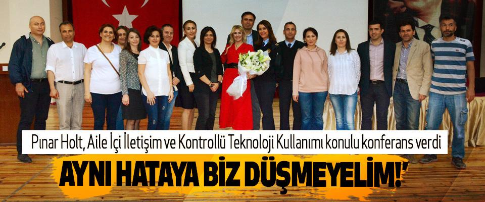Pınar Holt Aile İçi İletişim ve Kontrollü Teknoloji Kullanımı konulu konferans verdi