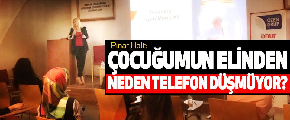 Pınar holt: 'çocuğumun elinden neden telefon düşmüyor?'