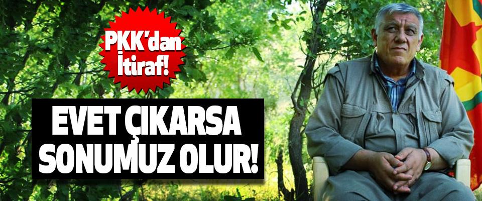 PKK'dan İtiraf! Evet çıkarsa sonumuz olur!