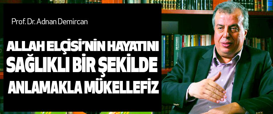 Prof. Dr. Adnan Demircan, Allah Elçisi'nin Hayatını Sağlıklı Bir Şekilde Anlamakla Mükellefiz