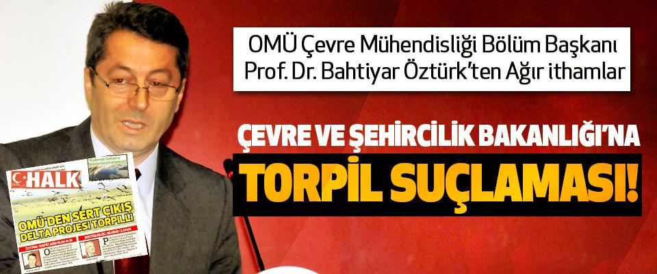 Prof. Dr. Bahtiyar Öztürk'ten Çevre ve şehircilik bakanlığına torpil suçlaması!
