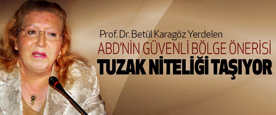 Prof. Dr. Betül Karagöz Yerdelen: ABD'nin Güvenli Bölge Önerisi Tuzak Niteliği Taşıyor