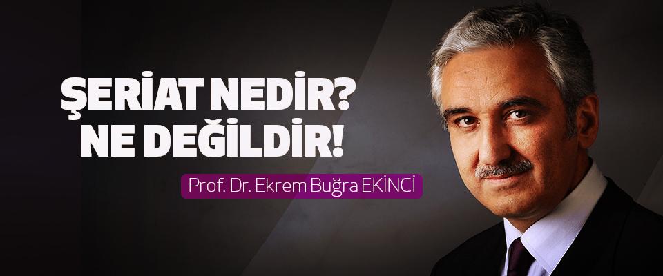 Prof. Dr. Ekrem Buğra EKİNCİ: Şeriat nedir? Ne değildir!