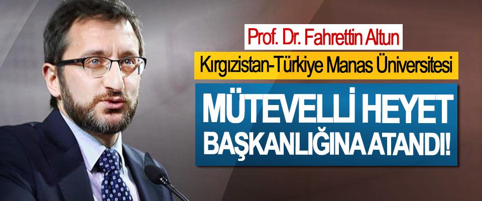 Prof. Dr. Fahrettin Altun, Kırgızistan-Türkiye Manas Üniversitesi Mütevelli heyet başkanlığına atandı!