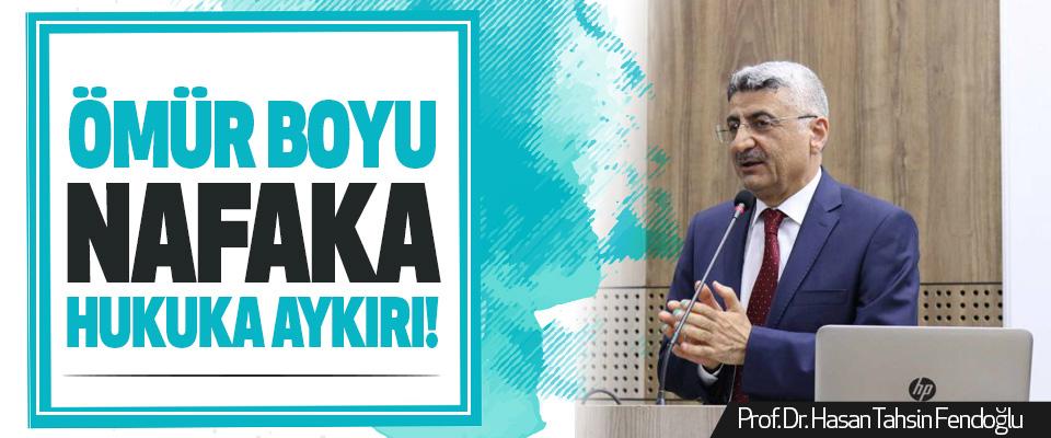 Prof. Dr. Hasan Tahsin Fendoğlu: Ömür Boyu Nafaka Hukuka Aykırı!