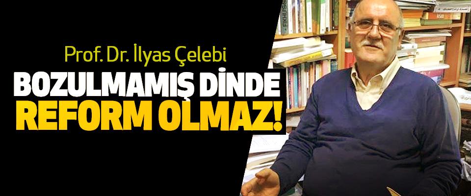 Prof. Dr. İlyas Çelebi: Bozulmamış Dinde Reform Olmaz!