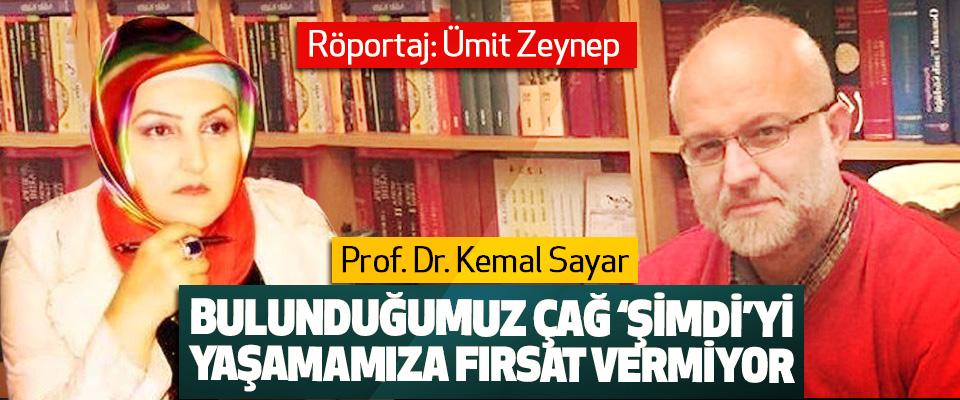 Prof. Dr. Kemal Sayar: Bulunduğumuz Çağ 'Şimdi'yi Yaşamamıza Fırsat Vermiyor