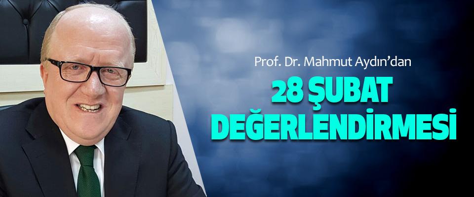 Prof. Dr. Mahmut Aydın'dan 28 Şubat Değerlendirmesi