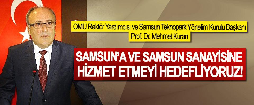 Prof. Dr. Mehmet Kuran: Samsun'a ve Samsun sanayisine hizmet etmeyi hedefliyoruz!
