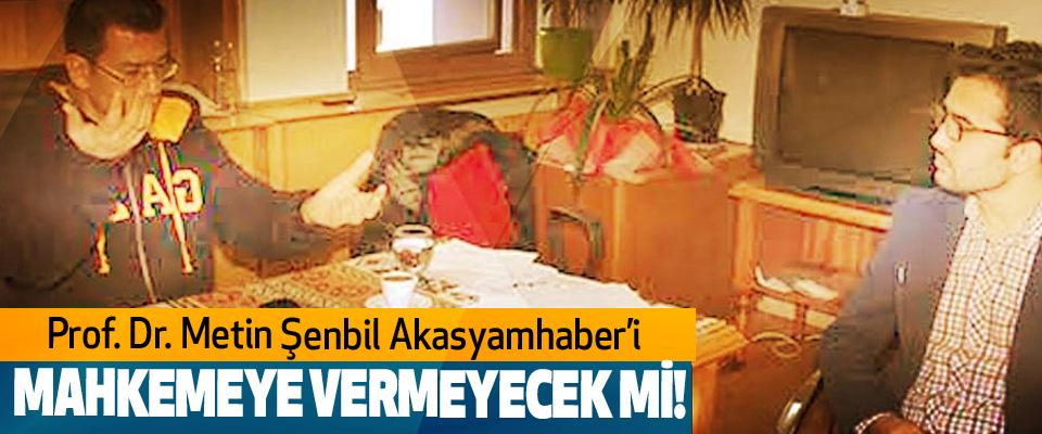 Prof. Dr. Metin Şenbil Akasyamhaber'i Mahkemeye vermeyecek mi!