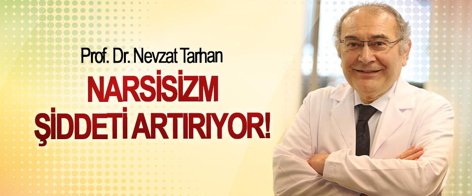 Prof. Dr. Nevzat Tarhan: Narsisizm, şiddeti artırıyor!