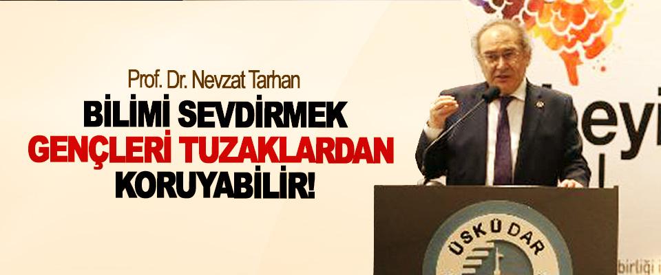 Prof. Dr. Nevzat Tarhan: Bilimi Sevdirmek, Gençleri Tuzaklardan Koruyabilir!