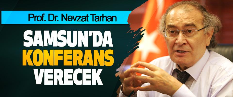 Prof. Dr. Nevzat Tarhan Samsun'da Konferans Verecek