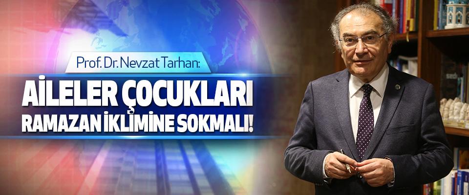 Prof. Dr. Nevzat Tarhan: Aileler, Çocukları Ramazan İklimine Sokmalı!