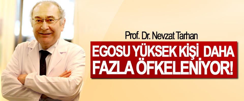 Prof. Dr. Nevzat Tarhan: Egosu yüksek kişi daha fazla öfkeleniyor!