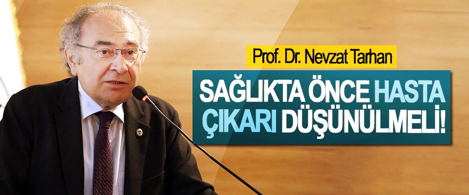 Prof. Dr. Nevzat Tarhan: Sağlıkta Önce Hasta Çıkarı Düşünülmeli!