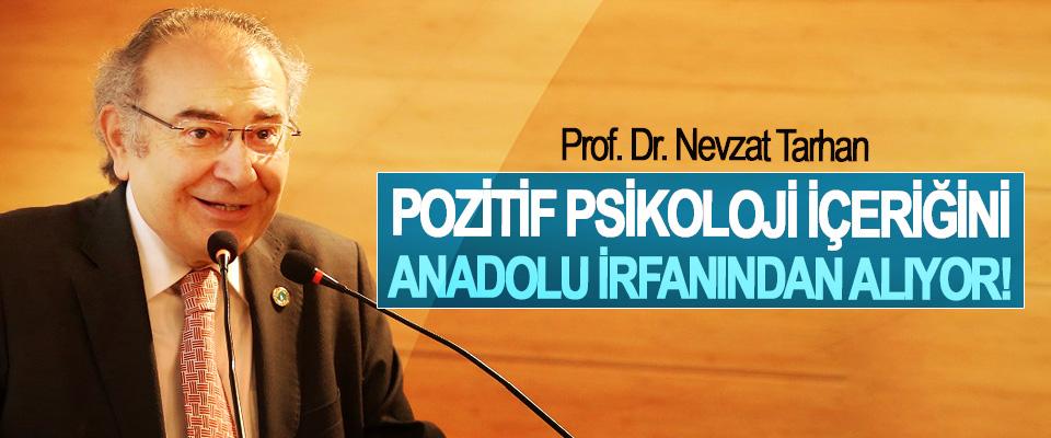 Prof. Dr. Nevzat Tarhan; Pozitif psikoloji içeriğini Anadolu irfanından alıyor!