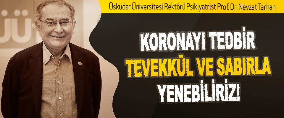 Prof. Dr. Nevzat Tarhan: Koronayı Tedbir, Tevekkül Ve Sabırla Yenebiliriz!