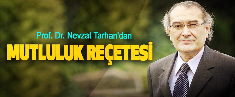 Prof. Dr. Nevzat Tarhan'dan  Mutluluk Reçetesi