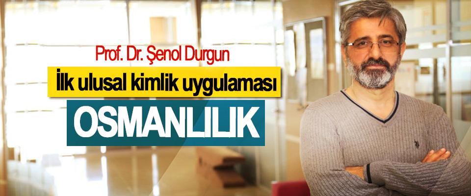 Prof. Dr. Şenol Durgun: İlk ulusal kimlik uygulaması Osmanlılık