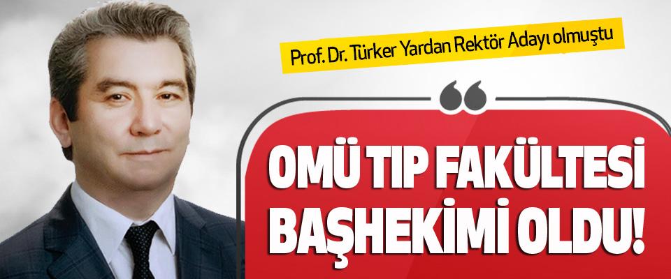 Prof. Dr. Türker Yardan OMÜ Tıp Fakültesi Başhekimi Oldu!