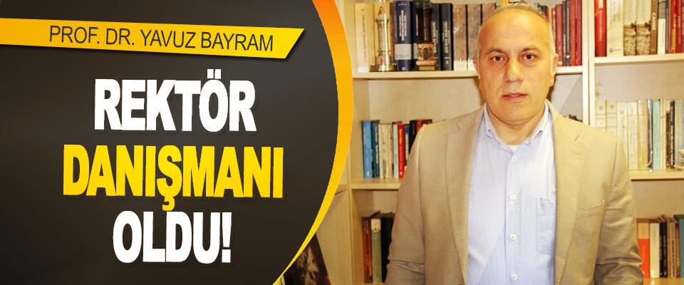 Prof. Dr. Yavuz Bayram Rektör Danışmanı Oldu!
