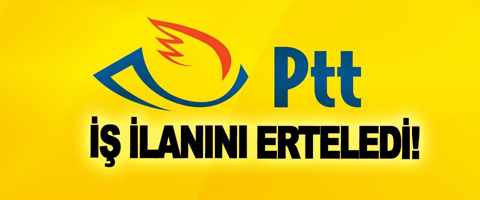 PTT İş İlanını Erteledi!