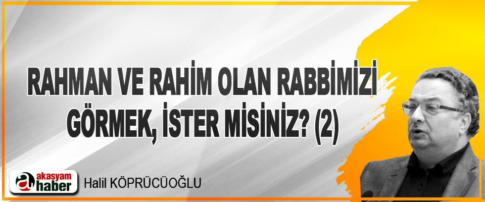 Rahman ve Rahim Olan Rabbimizi Görmek, İster Misiniz? (2)