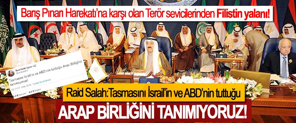 Raid Salah: Tasmasını İsrail'in ve ABD'nin tuttuğu Arap Birliğini Tanımıyoruz!
