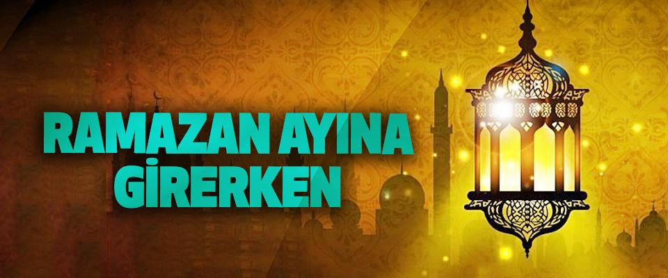 Ramazan Ayına Girerken