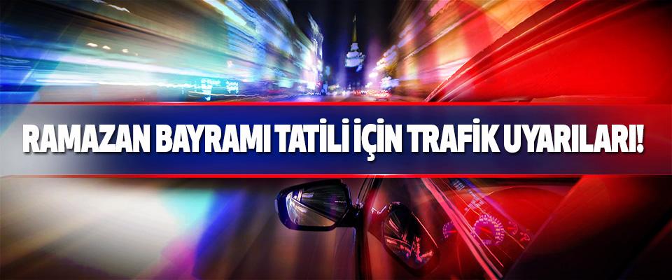 Ramazan Bayramı Tatili İçin Trafik Uyarıları.!