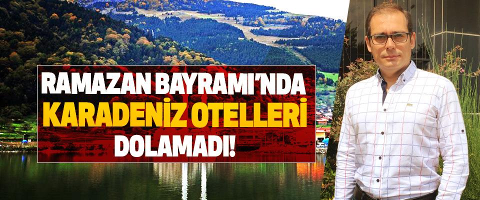 Ramazan Bayramı'nda Karadeniz otelleri dolamadı!